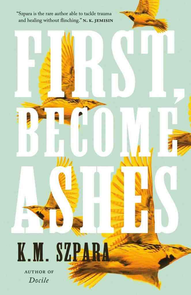 First, Become Ashesby K.M. Szpara