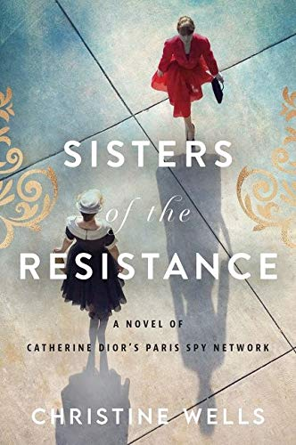 Sisters of the Resistance:A Novel of Catherine Dior's Paris Spy Network Christine Wells