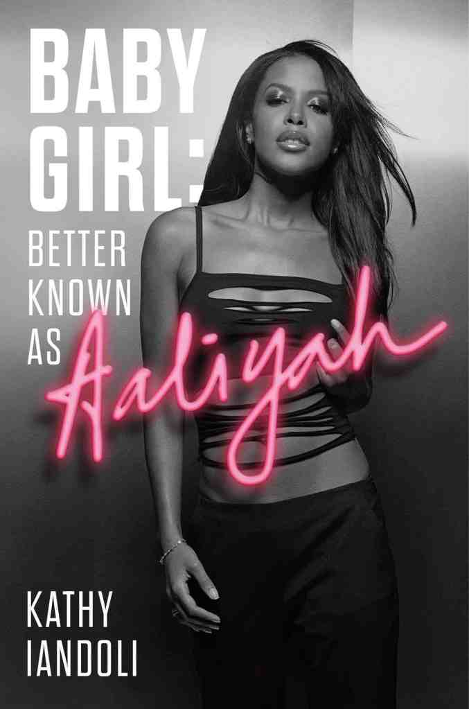 Baby Girl: Better Known as Aaliyah Kathy Iandoli