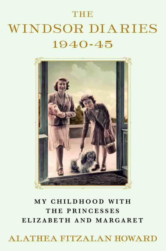 The Windsor Diaries:My Childhood with the Princesses Elizabeth and Margaret Alathea Fitzalan Howard