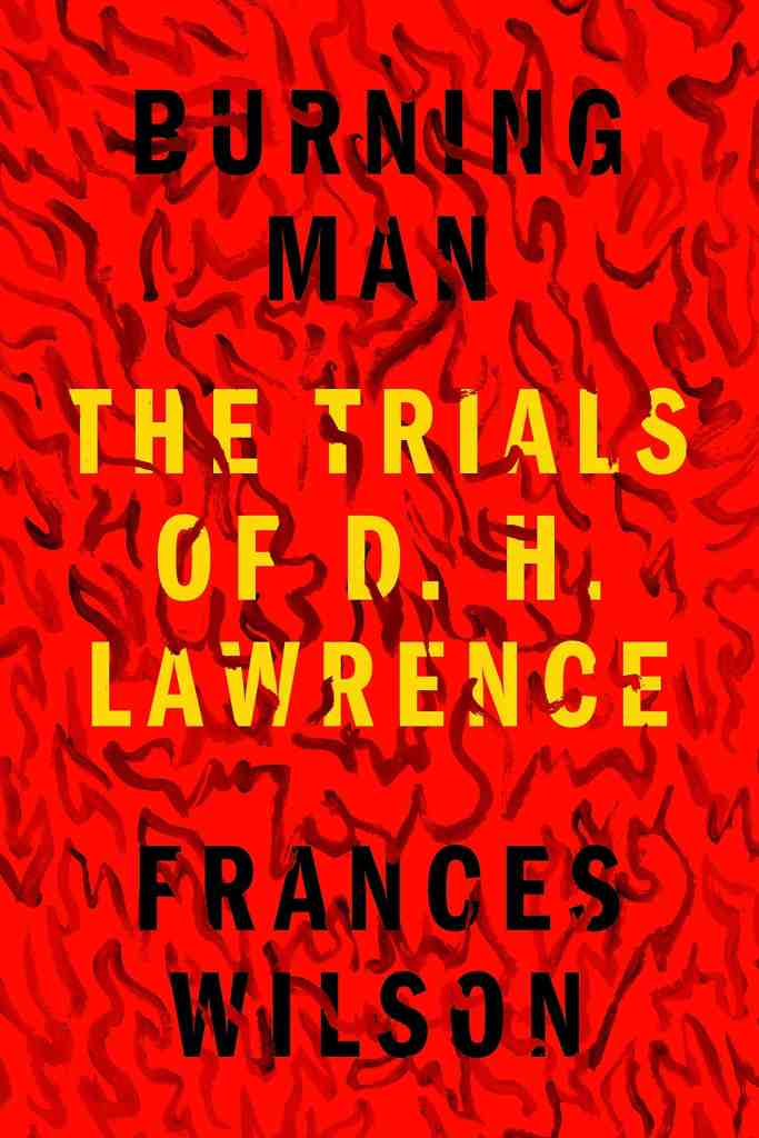 Burning Man:The Trials of D. H. Lawrence Frances Wilson