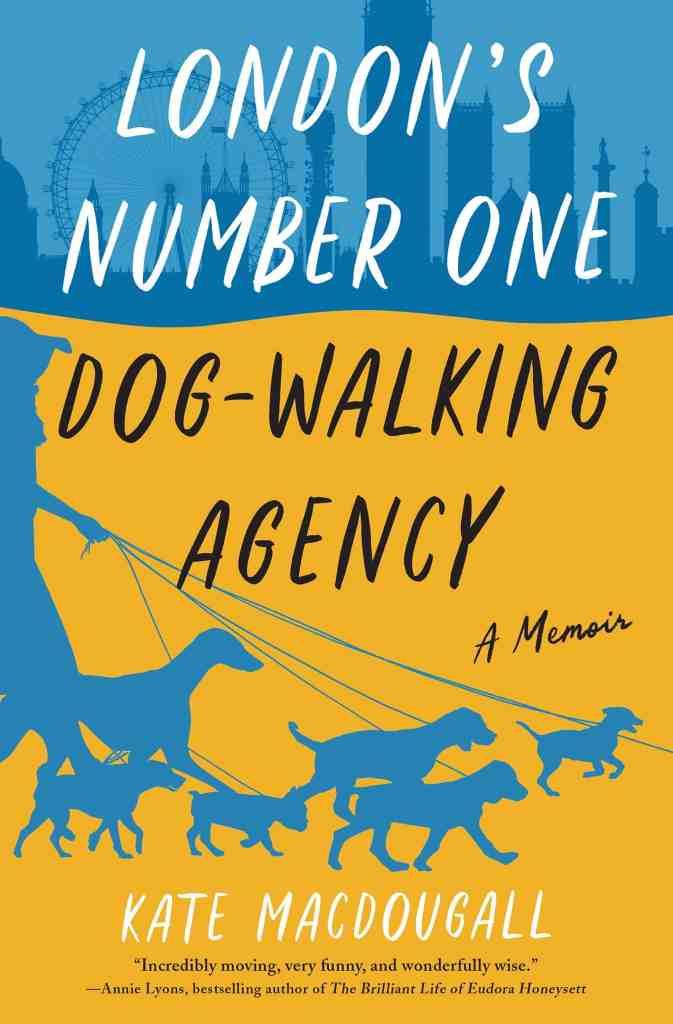 London's Number One Dog-Walking Agency:A Memoir Kate MacDougall