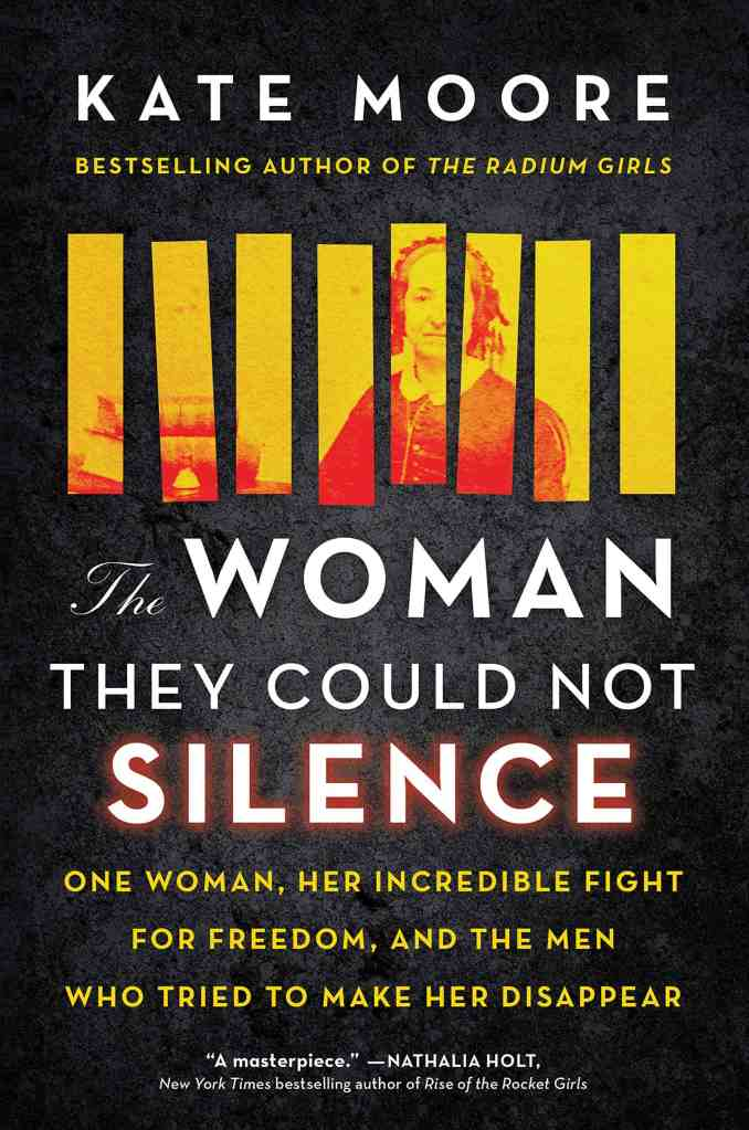 The Woman They Could Not Silence:One Woman, Her Incredible Fight for Freedom, and the Men Who Tried to Make Her Disappear Kate Moore