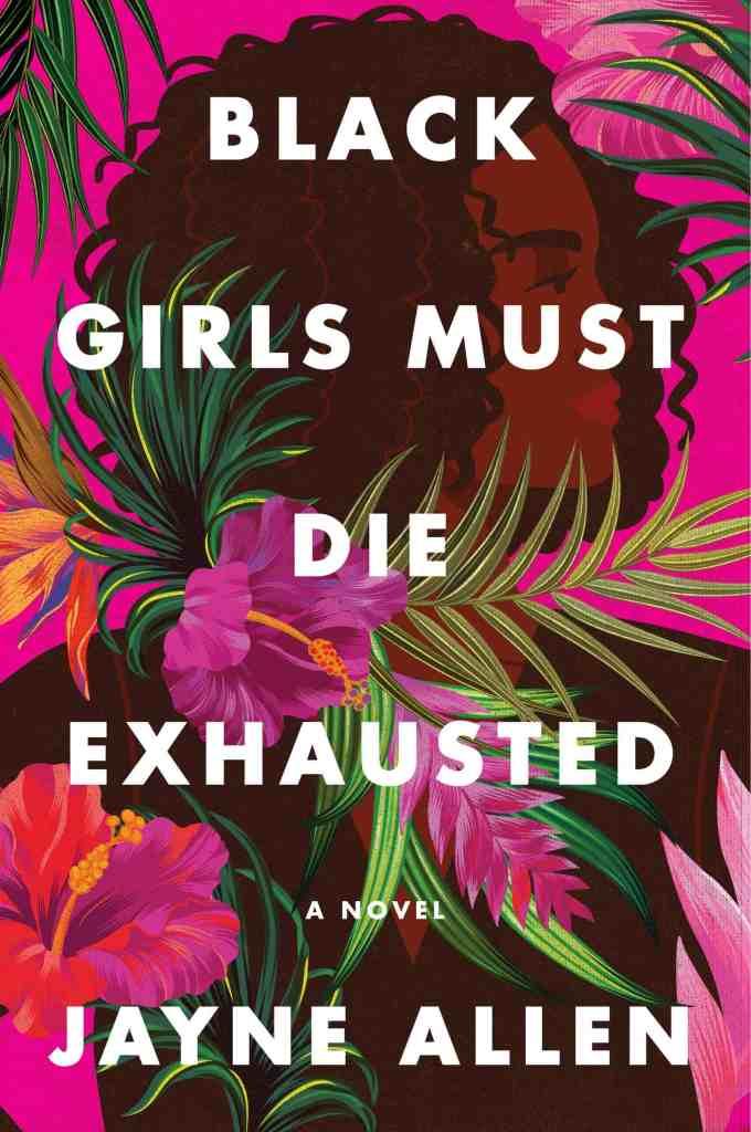 Black Girls Must Die Exhausted:A Novel Jayne Allen