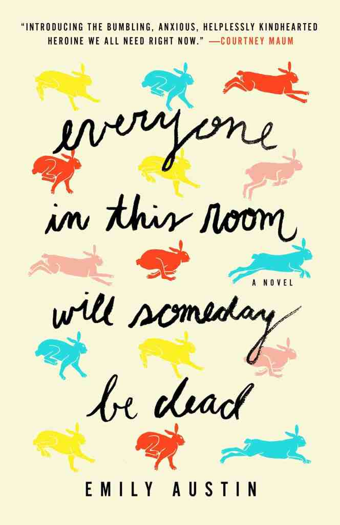 Everyone in This Room Will Someday Be Dead:A Novel Emily Austin