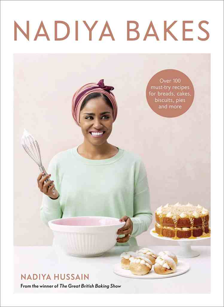 Nadiya Bakes:Over 100 Must-Try Recipes for Breads, Cakes, Biscuits, Pies, and More Nadiya Hussain