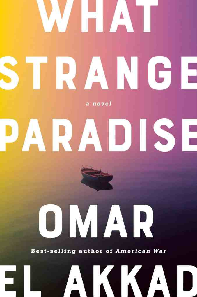 What Strange Paradise:A novel Omar El Akkad