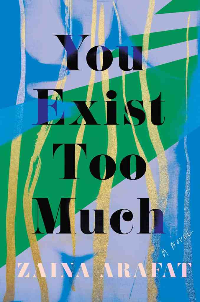 You Exist Too Much by Zaina Arafet