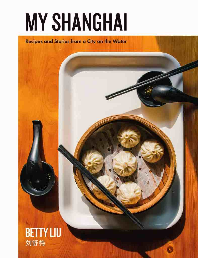 My Shanghai:Recipes and Stories from a City on the Water Betty Liu