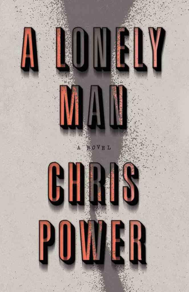 A Lonely Man:A Novel Chris Power