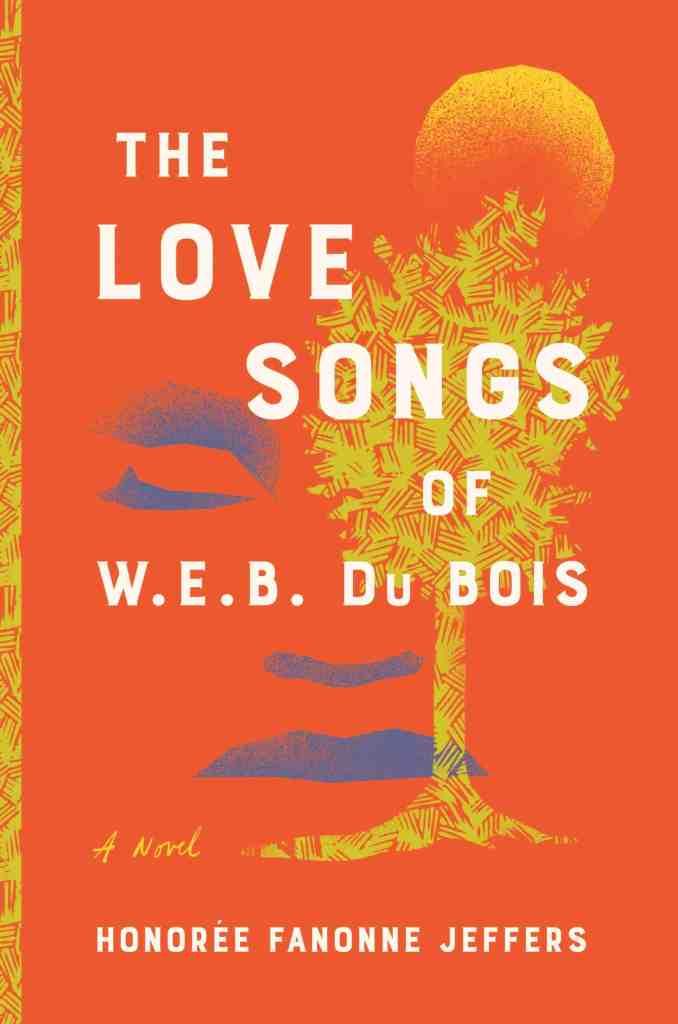 The Love Songs of W.E.B. Du Bois:A Novel Honoree Fanonne Jeffers