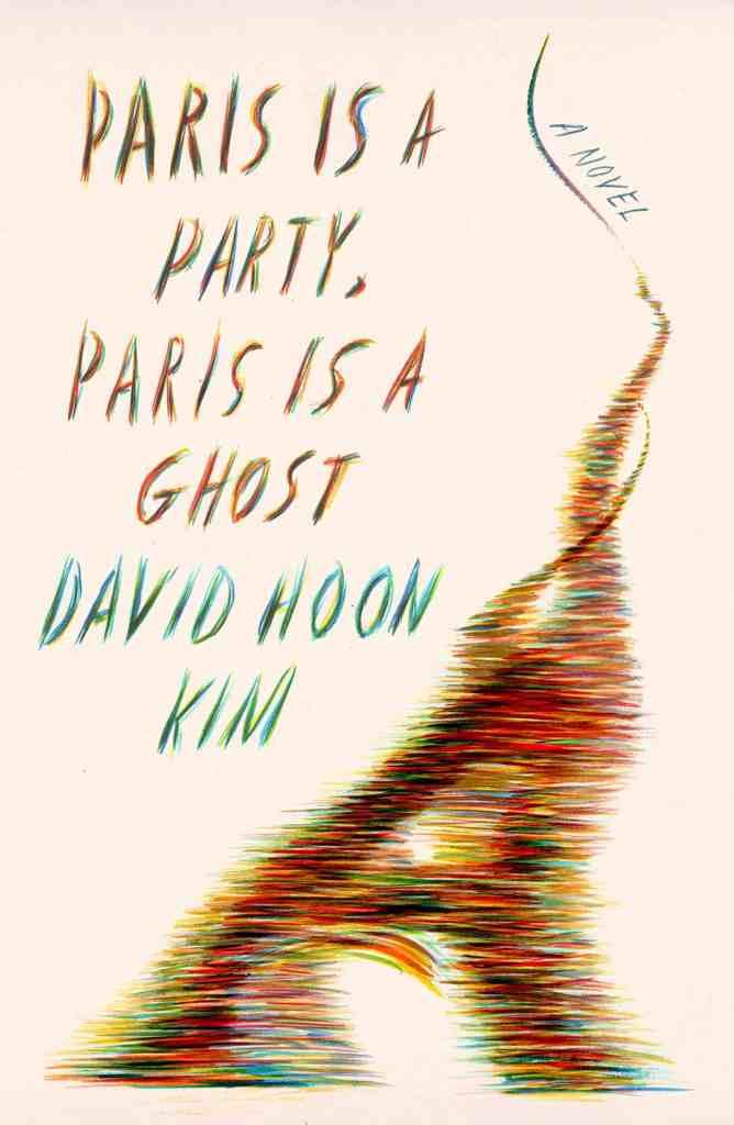 Paris Is a Party, Paris Is a Ghost:A Novel David Hoon Kim