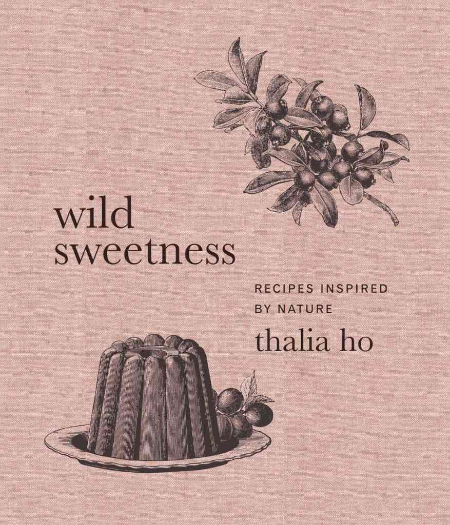 Wild Sweetness:Recipes Inspired by Nature Thalia Ho