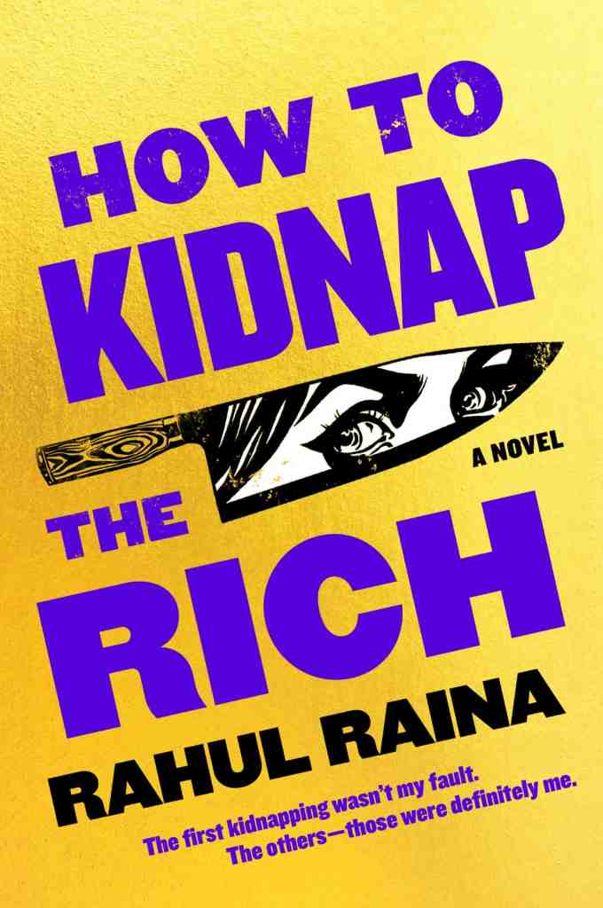 How to Kidnap the Rich:A Novel Rahul Raina