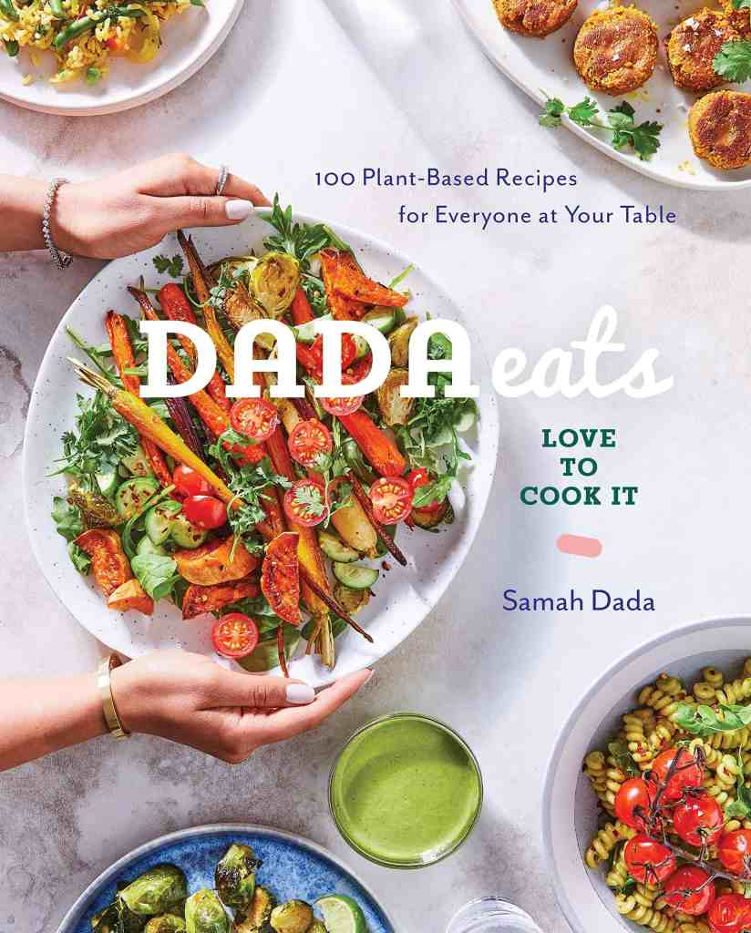Dada Eats Love to Cook It: 100 Plant-Based Recipes for Everyone at Your Table: A Cookbook Samah Dada