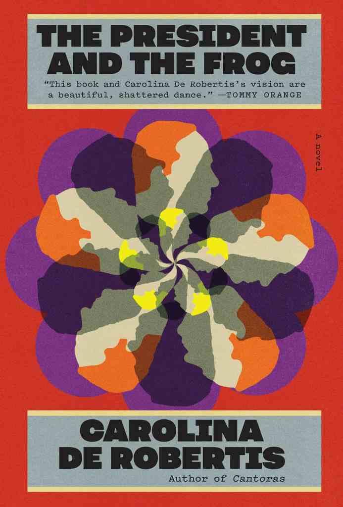 The President and the Frog:A novel Carolina De Robertis