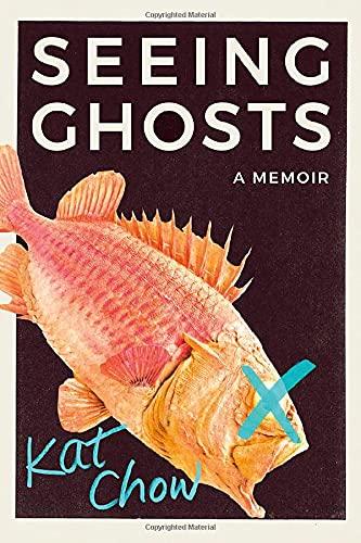 Seeing Ghosts:A Memoir Kat Chow