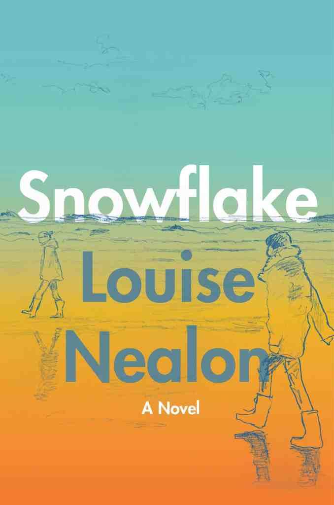 Snowflake:A Novel Louise Nealon