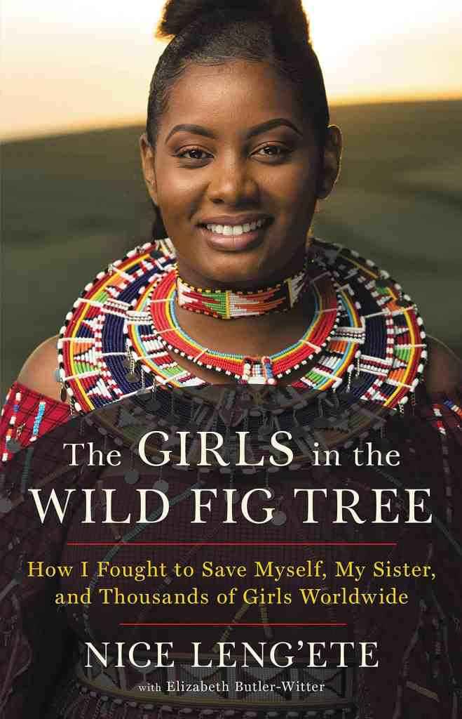 The Girls in the Wild Fig Tree:How I Fought to Save Myself, My Sister, and Thousands of Girls Worldwide Nice Leng'ete