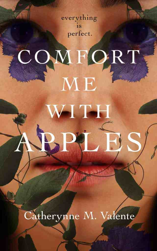 Comfort Me With Apples Catherynne M. Valente