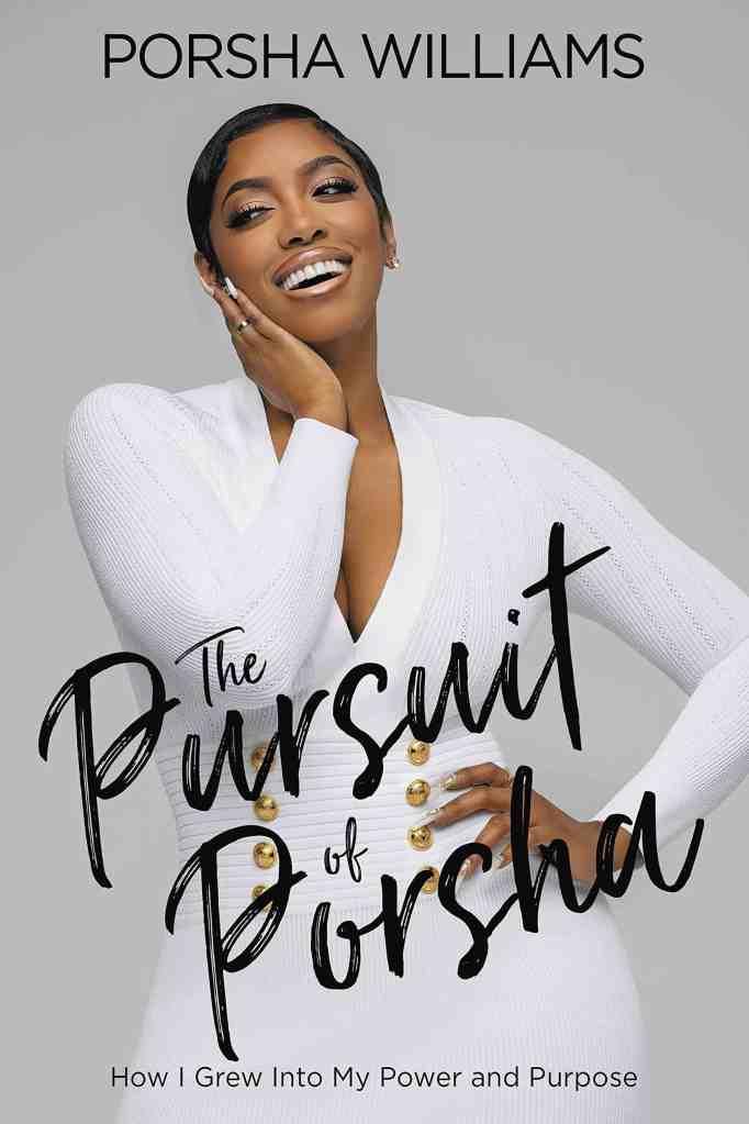 The Pursuit of Porsha:How I Grew Into My Power and Purpose Porsha Williams