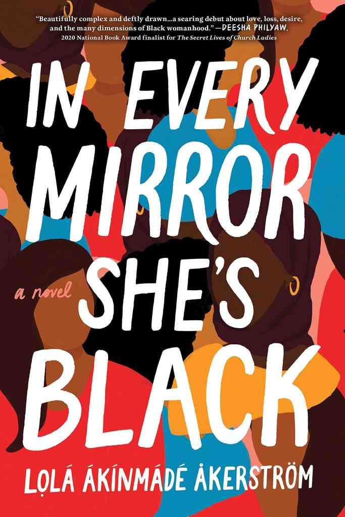 In Every Mirror She's Black:A Novel Lolá Ákínmádé Åkerström