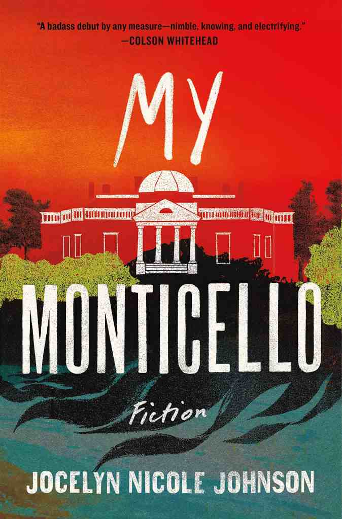 My Monticello:Fiction Jocelyn Nicole Johnson