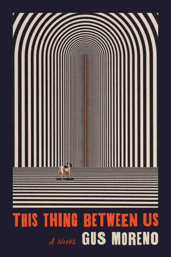 This Thing Between Us:A Novel Gus Moreno