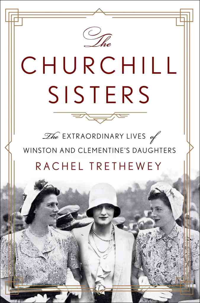 The Churchill Sisters:The Extraordinary Lives of Winston and Clementine's Daughters Dr. Rachel Trethewey