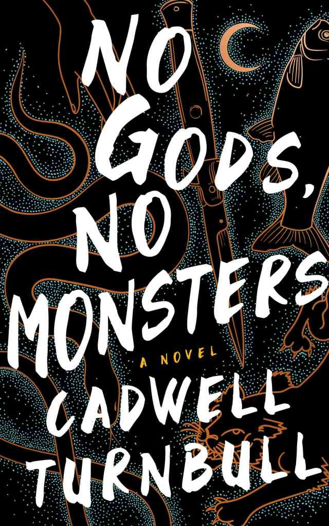 No Gods, No Monsters Cadwell Turnbull