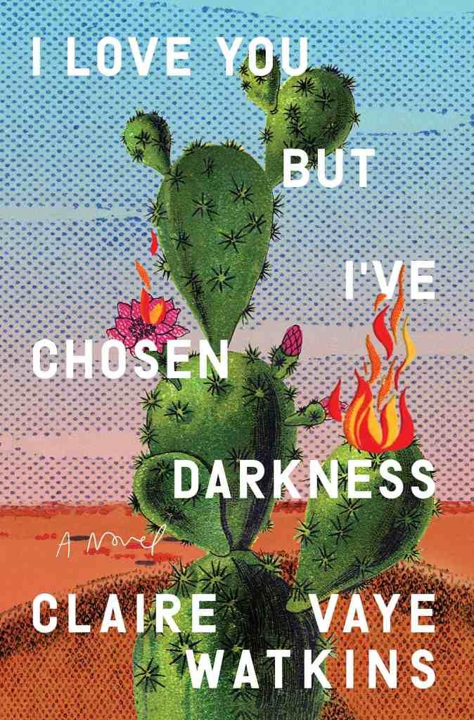 I Love You but I've Chosen Darkness:A Novel Claire Vaye Watkins