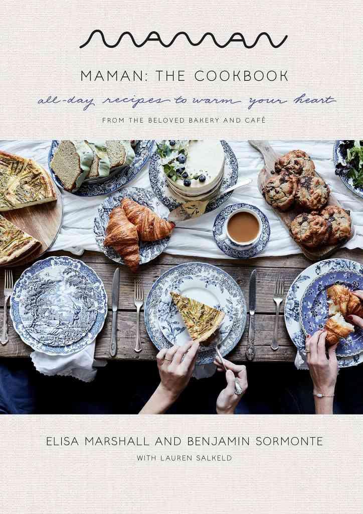 Maman: The Cookbook:All-Day Recipes to Warm Your Heart Elisa Marshall, Benjamin Sormonte, Lauren Salkeld