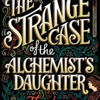 Book Review: The Strange Case of the Alchemist's Daughter by Theodora Goss