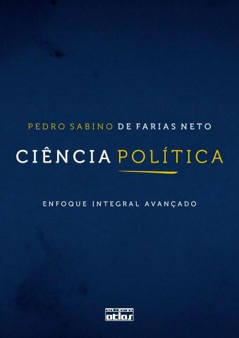FARIAS NETO, Pedro Sabino de. Ciência política enfoque integral avançado. São Paulo Atlas, 2011. 463 p. Localização acervo FEA: 320 F224c