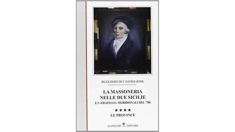 La massoneria nelle due Sicilie. E i «fratelli» meridionali del '700: 4