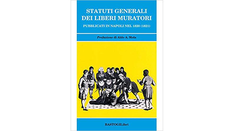 Statuti generali dei Liberi Muratori pubblicati in Napoli nel 1820