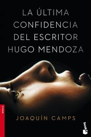 La última confidencia del escritor Hugo Mendoza, 2017 Joaquín Camps.