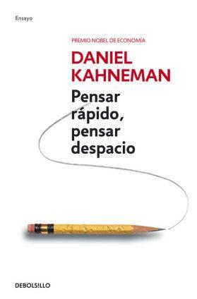 Pensar rápido, pensar despacio. 2017, Daniel Kahneman.