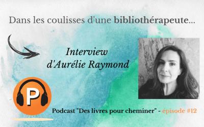 Interview de la bibliothérapeute Aurélie Raymond (12e épisode du podcast)