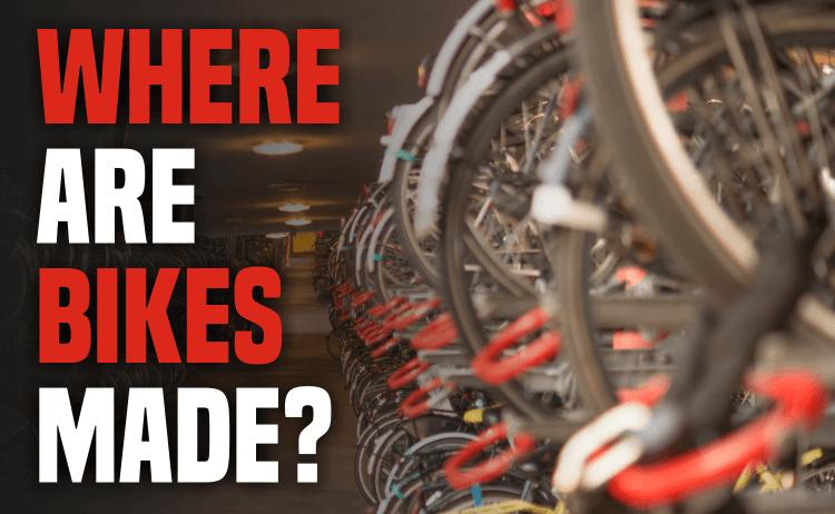 Where Are Bikes Made?