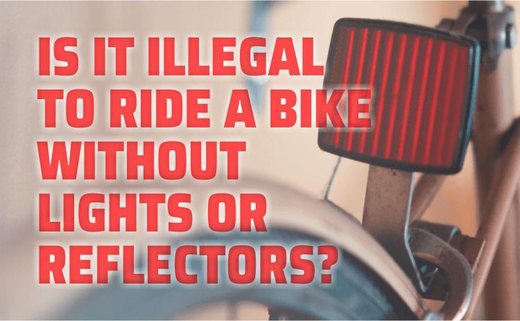 Is It Illegal to Ride a Bike Without Lights or Reflectors?