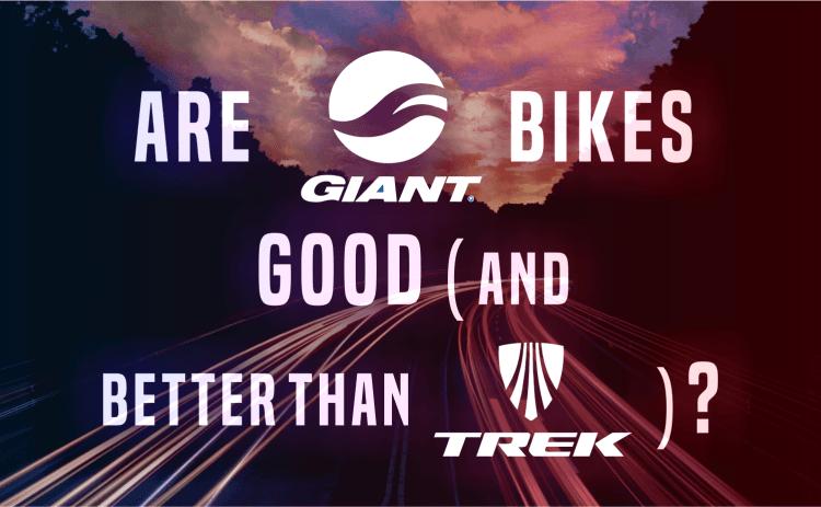 Are Giant Bikes Good - Better Than Trek?