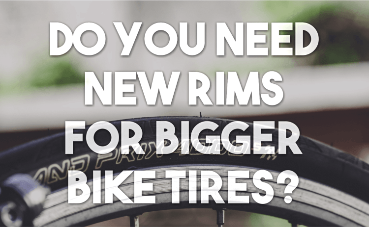 Do You Need New Rims for Bigger Bike Tires?