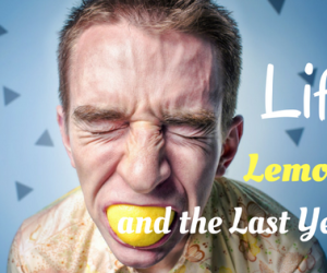 Life, Lemons and the Last Year