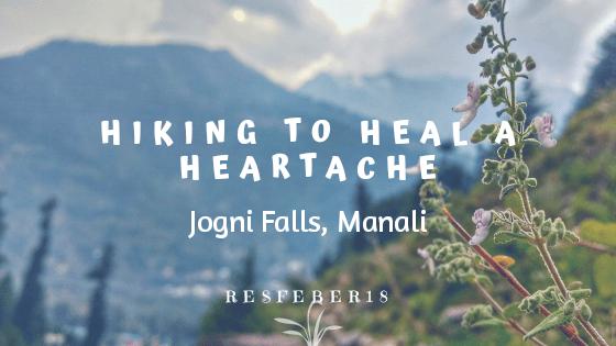Hiking to Heal a Heartache- Jogini Falls, Manali