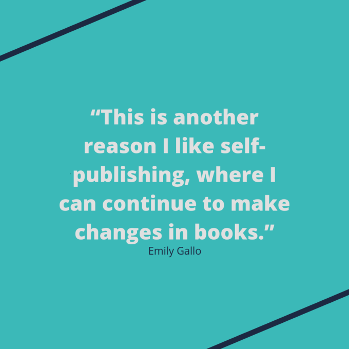 "Emily Gallo quote: ""This is another reason I like self-publishing, where I can continue to make changes in books."""