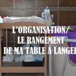 L'organisation/ le rangement de ma table à langer