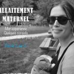 Allaitement maternel (partie 2 sur 2) : mon expérience, conseils