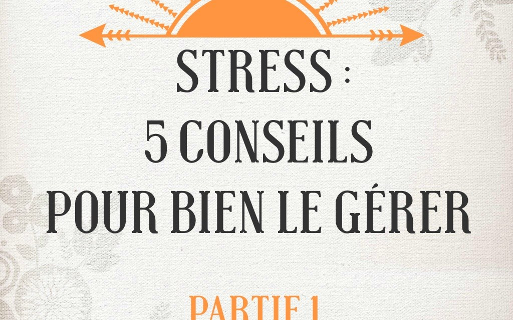 Stress : 5 conseils pour s'en préserver efficacement