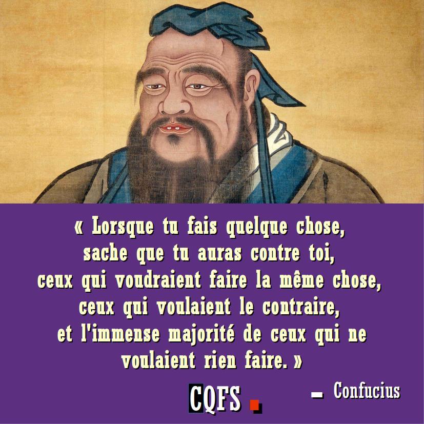 157_-_confucius_-_lorsque_tu_fais_quelque_chose_sache_que_tu_auras_contre_toi